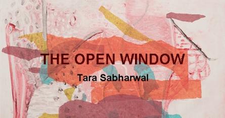 THE OPEN WINDOW | TARA SABHARWAL