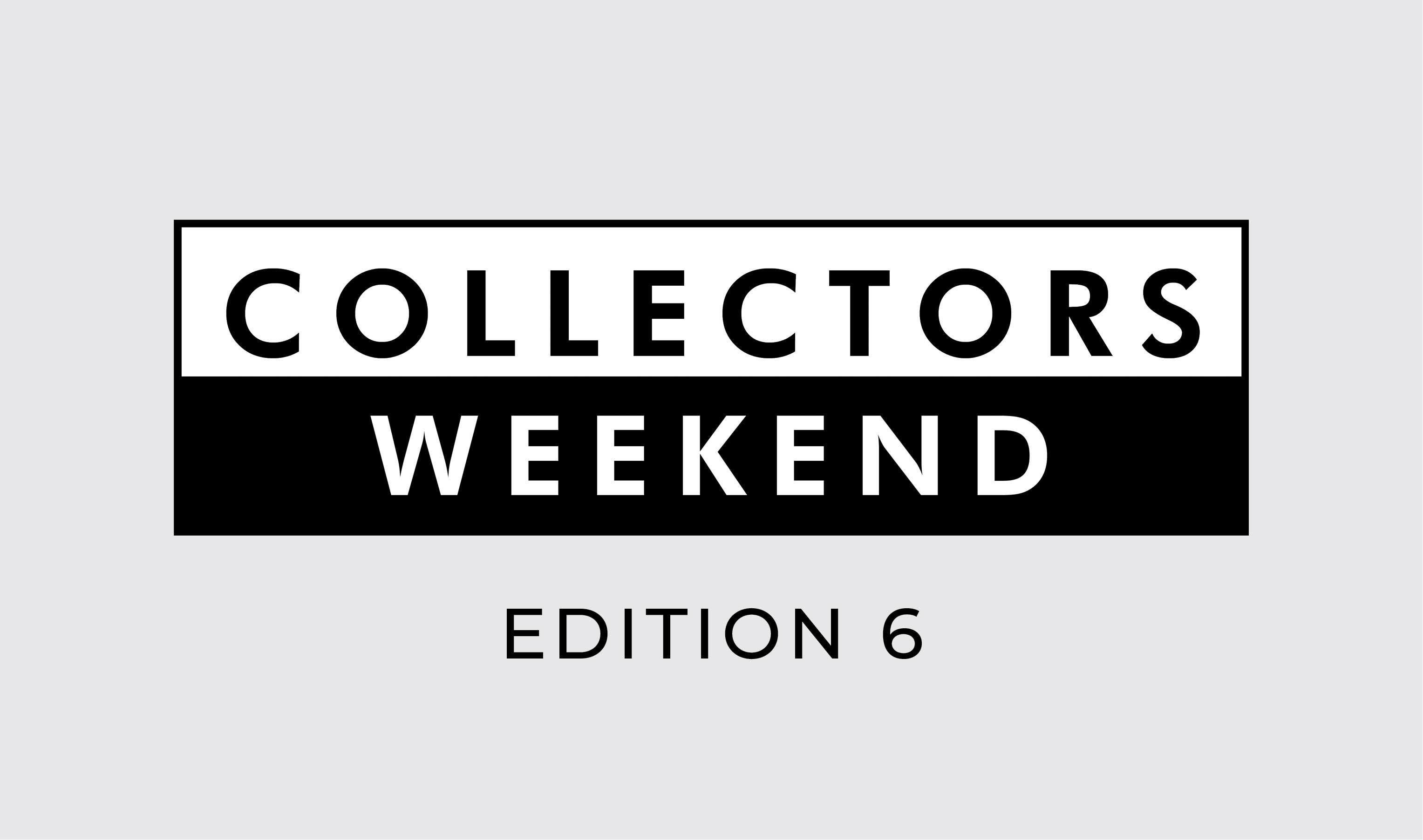 Collectors Weekend | Edition 6