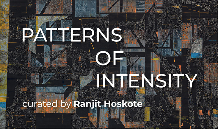 Patterns of Intensity | Curated by Ranjit Hoskote