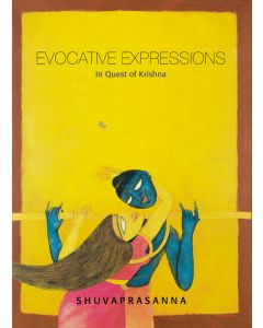 EVOCATIVE EXPRESSIONS: In Quest Of Krishna: Shuvaprasanna